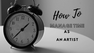How to manage time as an artist