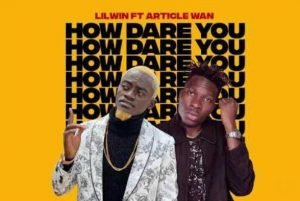 Lilwin-How-Dare-You-Ft-Article-Wan