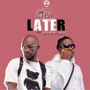 Mr Drew - Later ft Kelvyn Boy (Mp3xclusives)