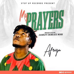 Afriqa - My Prayers (Prod By Jamezy DeBeatzBoss)