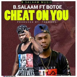 B Salaam Ft Botoe - Cheat On You
