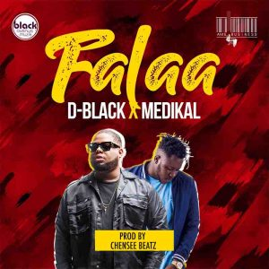 D-Black - Falaa ft Medikal (Prod by Chensee Beatz)