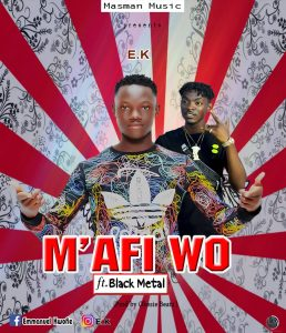 EK - M'afi Wo ft Black Metal (Prod by Okesie Beatz)