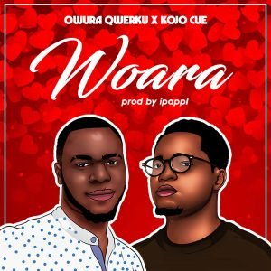 Owura Qwerku - Woara ft Kojo Cue (Mp3xclusives.com)