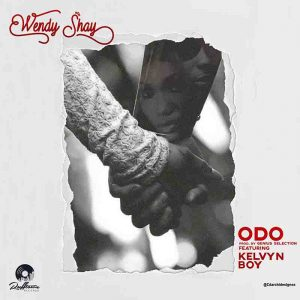 Wendy Shay ft Kelvyn Boy - Odo
