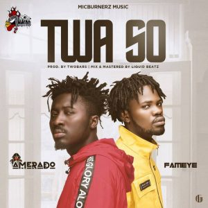 Amerado - Twa So ft Fameye (Mp3 Download)