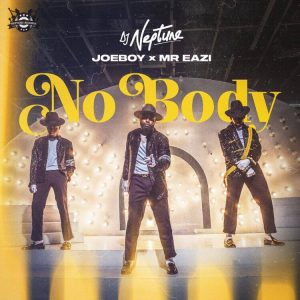 DJ Neptune - Nobody ft Joeboy x Mr Eazi