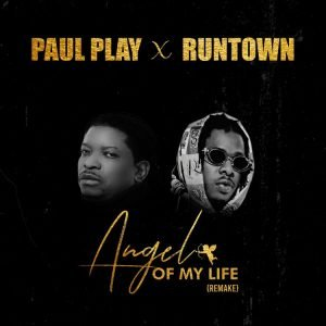 Paul Play - Angel Of My Life (Remake) ft Runtown