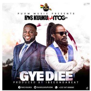 Ras Kuuku - Gye Diee ft. MOGMusic