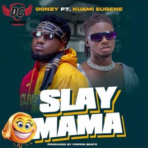 Donzy - Slay Mama ft Kuami Eugene Mp3 Download