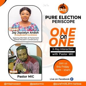 Pure Election Periscope with Joy Joycelyn Andoh - Pastor MIC