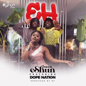 Queen eShun - EH ft DopeNation