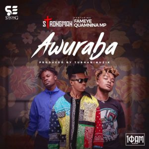 Strongman - Awuraba Ft Fameye & Quamina MP Mp3 Download