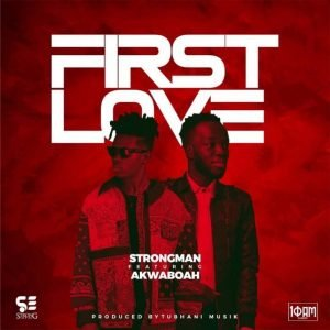 Strongman - First Love ft Akwaboah