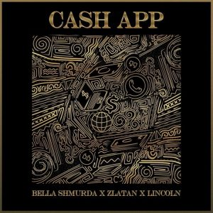 Bella Shmurda - Cash App ft Zlatan x Lincoln