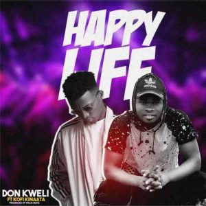Don Kweli - Happy Life ft. Kofi Kinaata (Prod by WillisBeatz)